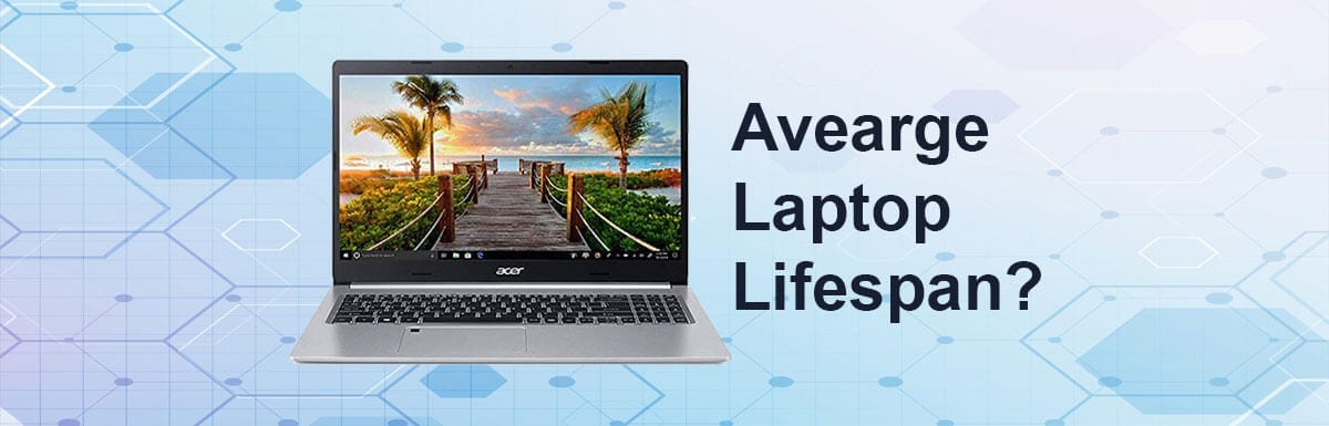 How Long Should a Laptop Last ? The Average Lifespan for Laptops